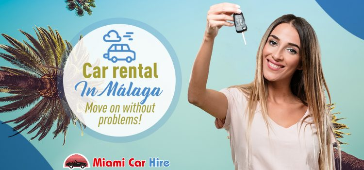 Car rental in Malaga. Move on without problems!